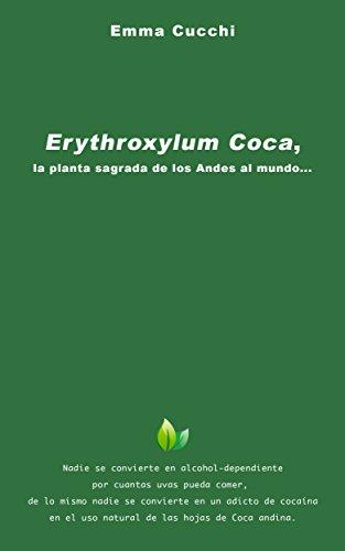 Erythroxylum Coca, la planta sagrada de los Andes al mundo... (Spanish Edition)