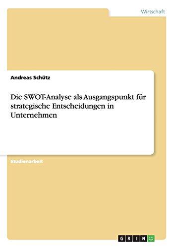 Die SWOT-Analyse als Ausgangspunkt für strategische Entscheidungen in Unternehmen