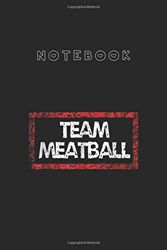 Notebook: Team Meatball121 Pages Classic Ruled Notebook Medium Size 6in x 9in White Paper Blank Journal Notebook with Black Cover for Kids or Men and Women