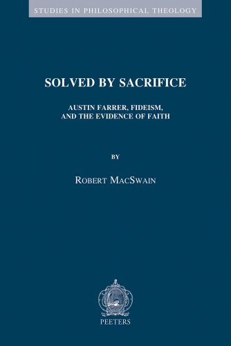 Solved by Sacrifice: Austin Farrer, Fideism and the Evidence of Faith (Studies in Philosophical Theology)