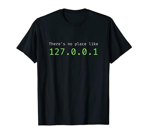 There Is No Place Like 127.0.0.1 - Programador de sistema doméstico Camiseta