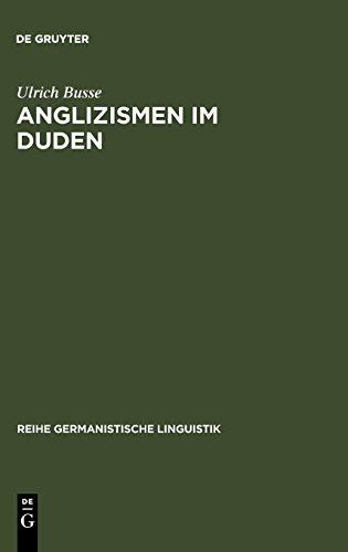 Anglizismen im Duden: eine Untersuchung zur Darstellung englischen Wortguts in den Ausgaben des Rechtschreibdudens von 1880 - 1986 (Reihe Germanistische Linguistik, Band 139)