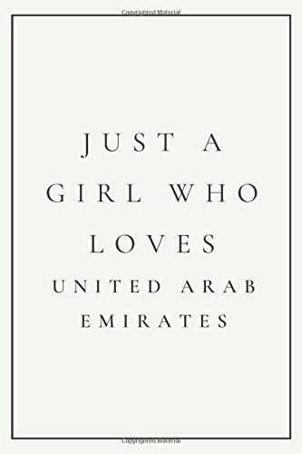 Just A Girl Who Loves United Arab Emirates: Travel And Vacation Notebook / Journal Gift Idea For Lovers, Travellers, Backpackers, Campers, Tourists -United Arab Emirates Notebook Journal