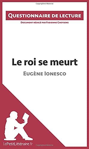 Le roi se meurt d'Eugène Ionesco: Questionnaire de lecture