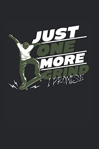 Just One More Grind I Promise: Skateboard & Skateboarder Notebook 6'x 9' Skateboarding Gift For Skateboarding Accessories