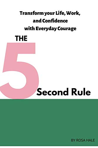 Transform your Life, Work, and Confidence with Everyday Courage: The 5 Second Rule (English Edition)
