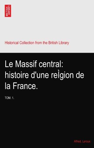 Le Massif central: histoire d\'une reÌgion de la France.: TOM. 1.