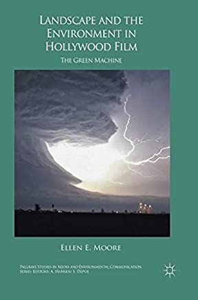 Landscape and the Environment in Hollywood Film: The Green Machine (Palgrave Studies in Media and Environmental Communication)