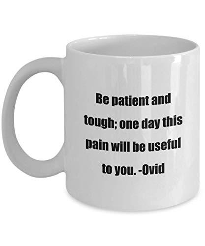 N / A Taza de cafe - Sea Paciente y Firme; algun dia Este Dolor te sera util. -Ovid - ¡Gran Regalo para Tus Amigos y colegas!