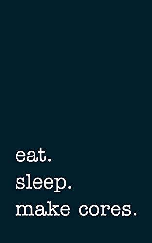 eat. sleep. make cores. - Lined Notebook: Writing Journal [Lingua Inglese]