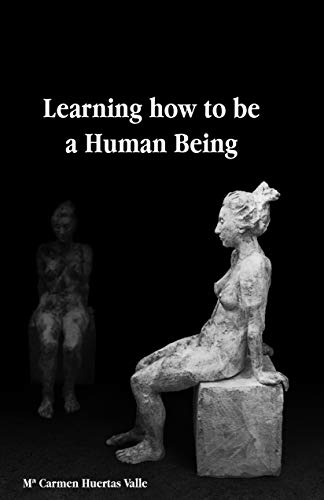 Learning how to be a Human Being (English Edition)