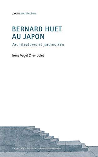 Bernard Huet au Japon: Architectures et jardins zen.