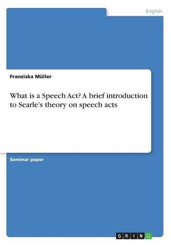 What is a Speech Act? A brief introduction to Searle's theory on speech acts