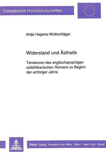 Widerstand und Ästhetik: Tendenzen des englischsprachigen südafrikanischen Romans zu Beginn der achtziger Jahre (Europäische Hochschulschriften / ... et littérature anglo-saxonnes, Band 244)