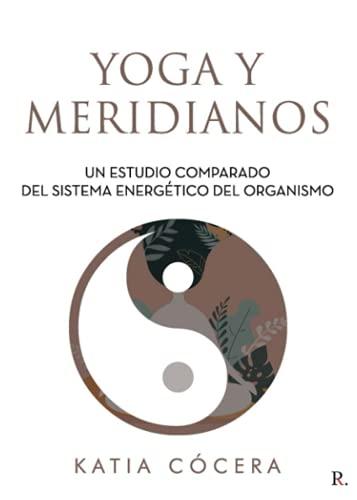 Yoga y meridianos: Un estudio comparado del sistema energético del organismo