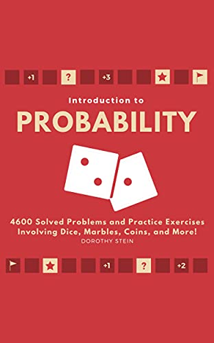 Introduction to Probability: 4600 Solved Problems and Practice Exercises Involving Dice, Marbles, Coins, and More! (Math Test Prep Book 8) (English Edition)
