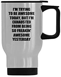I'm trying to be awesome today Travel Cup or Office Tea Cups - Stainless Steel Travel Mug - 14 Ounce Coffee Mug - Funny Inspirational Gift