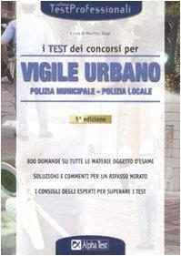 I test dei concorsi per vigile urbano. Polizia municipale-polizia locale (TestProfessionali)