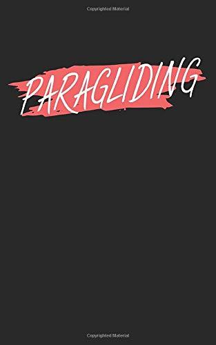 Paragliding: Notizbuch für Paraglider (Paragliding/Gleitschirmfliegen) mit Zeilen. Für Notizen, Skizzen, Zeichnungen, als Kalender oder Geschenk. Geeignet für Spielstände und Punkte.