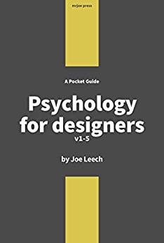 Psychology for Designers: How to apply psychology to web design and the design process. by [Joe Leech]