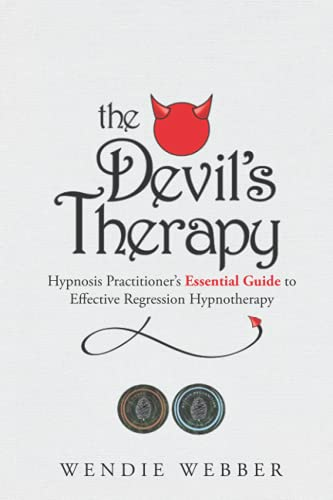 The Devil's Therapy: Hypnosis Practitioner's Essential Guide to Effective Regression Hypnotherapy