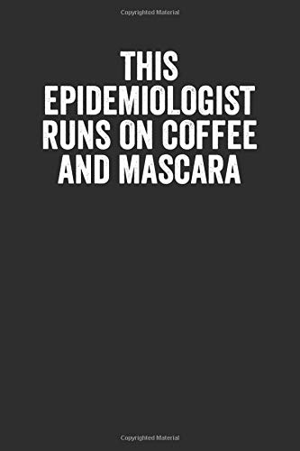 This Epidemiologist Runs On Coffee And Mascara: Blank Lined Journal - Notebook For Epidemiologists And Coworker Appreciation Gift