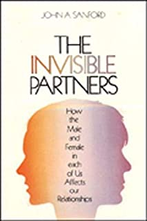 The Invisible Partner: How the Male and Female in Each of Us Affects Our Relationships