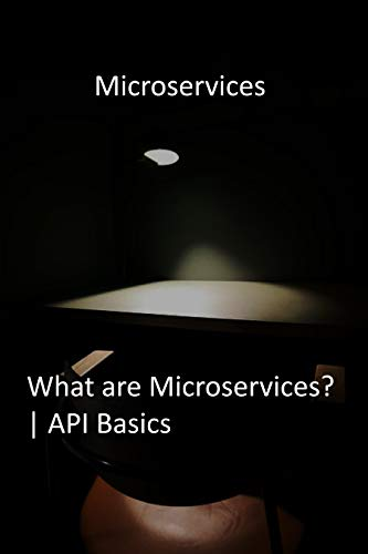 Microservices: What are Microservices? | API Basics (English Edition)