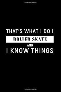 That's What I Do I Roller Skate and I Know Things: Dot Grid Journal, Journaling Diary, Dotted Writing Log, Dot Grid Notebook Sheets to Write Inspirations, Lists, Goals