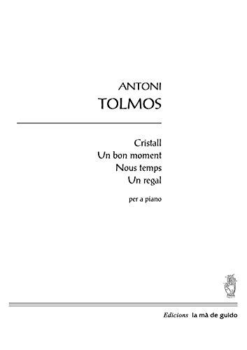 Cristall. Un bon moment. Nous temps. Un regal: per a piano (Catalan Edition)