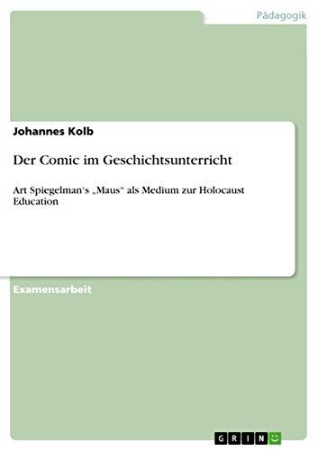 """Der Comic im Geschichtsunterricht: Art Spiegelman's """"Maus"""" als Medium zur Holocaust Education (German Edition)"""
