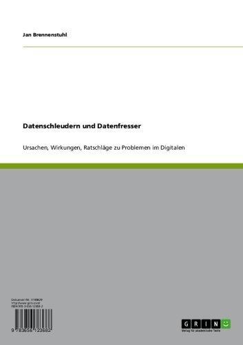 Datenschleudern und Datenfresser: Ursachen, Wirkungen, Ratschläge zu Problemen im Digitalen (German Edition)