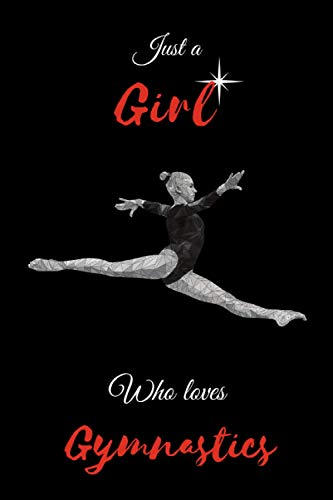 just a girl who loves gymnastics notebook: gymnastics Lovers Lined Notebook Journal Gifts for Women and Girls, Sister, Daughter, Mom; Cute Journal For ... Achievement Journals or girls Writing Journal