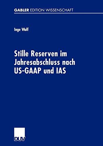 Stille Reserven im Jahresabschluss nach US-GAAP und IAS. Möglichkeiten ihrer Berücksichtigung im Rahmen der Unternehmensanalyse