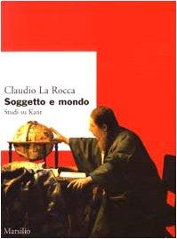Soggetto e mondo. Studi su Kant