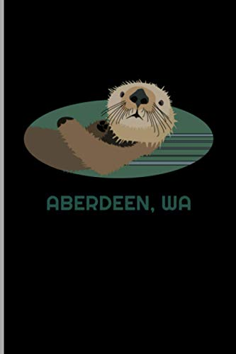 Aberdeen Washington Cute Otter PNW Northwest Gift: Animal Lovers Zoologist Fisherman Art, Ruled Lined Notebook - 120 Pages 6x9 Composition
