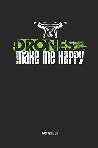 Drones Make Me Happy - Notizbuch: Liniertes Dronen Notizbuch & Schreibheft. Tolle Geschenk Idee für Quadcopter und Dronen Piloten in Beruf und Hobby.