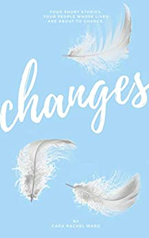 Changes (Weighting to Live Book 2) by [Cara Rachel Ward]