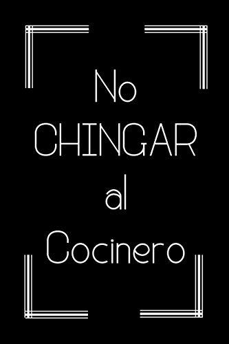 No Chingar al Cocinero: Libreta de Apuntes Para Chefs Cocineras y Amantes de La Cocina | Appreciation Gift for Mexican Restaurants Cooks. Cuaderno Chistoso para Regalo.