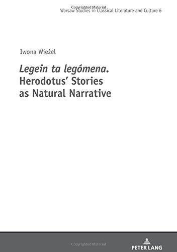 Legein ta legomena. Herodotus' Stories as Natural Narrative (Warsaw Studies in Classical Literature and Culture, Band 6)