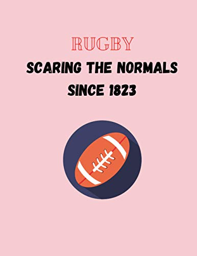 Rugby scaring the normals since 1823: rugby gifts for men-cute funny rugby blank lined notebook for rugby lovers-perfect gift for valentine's day,christmas,anniversary,birthday,sports day
