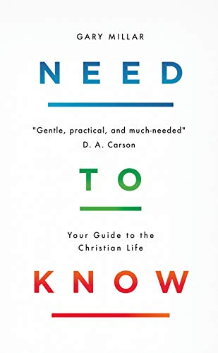 Need to Know: Your Guide to the Christian Life by [Gary Millar]