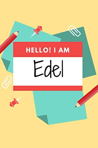 Hello! I am Edel: Lined Journal / Notebook, Edel name gifts, Personalized Name Edel Gift , Gift Idea for Edel, 120 Pages
