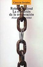 La evolucion de la cooperacion/ The Evaluation of Coorperation: El Dilema Del Prisionero Y La Teoria De Juegos