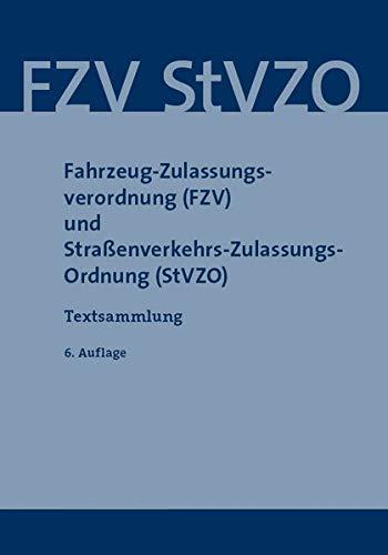 Fahrzeug-Zulassungsverordnung (FZV) und Straßenverkehrs-Zulassungs-Ordnung (StVZO): Textsammlung