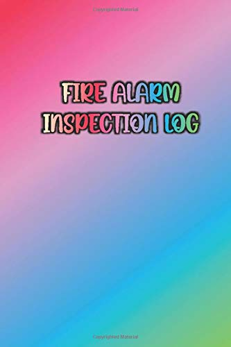 FIRE ALARM INSPECTION LOG: Colorful / Rainbow Color of Inspiration Cover- Logbook Journal for Fire Safety Register, Project Quality and Maintenance ... for Engineers, Inspectors and Smart Employees