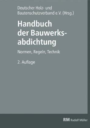 Handbuch der Bauwerksabdichtung - Normen, Regeln, Technik - 2.Auflage 2020 - Herausgegeben: Deutscher Holz- und Bautenschutzverband e.V.