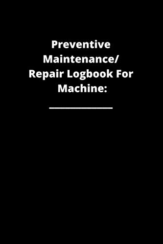 Preventive Maintenance / Repair Logbook for Machine: 120 Pages in a 6