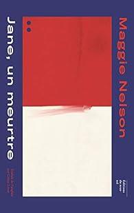Jane, un meutre / Une partie rouge par Maggie Nelson