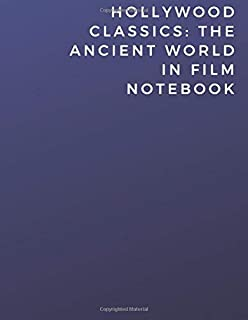 Hollywood Classics: The Ancient World In Film Notebook: Hollywood Classics: The Ancient World In Film Notebook | Diary | L...